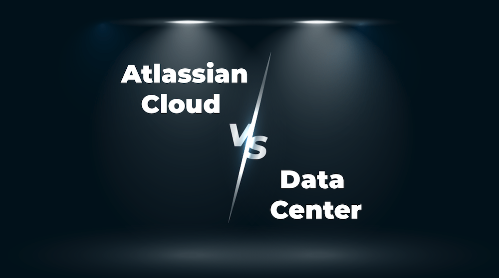Atlassian Cloud vs Data Center