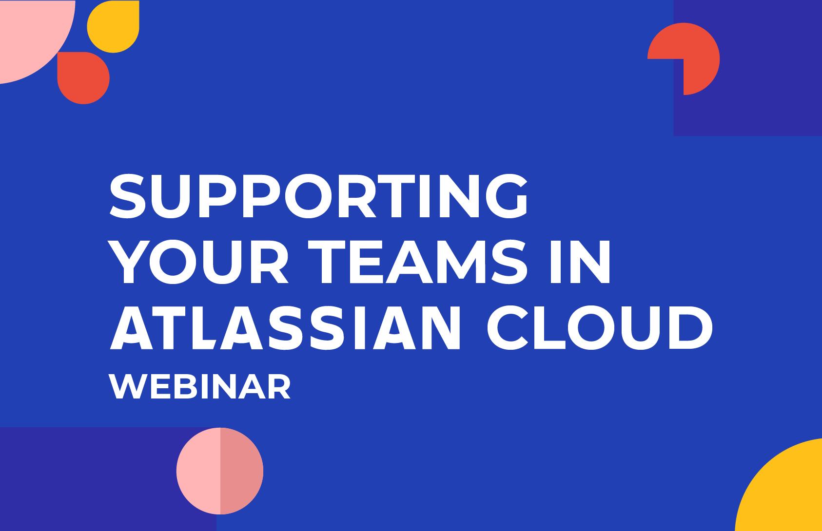 Supporting teams in Atlassian Cloud