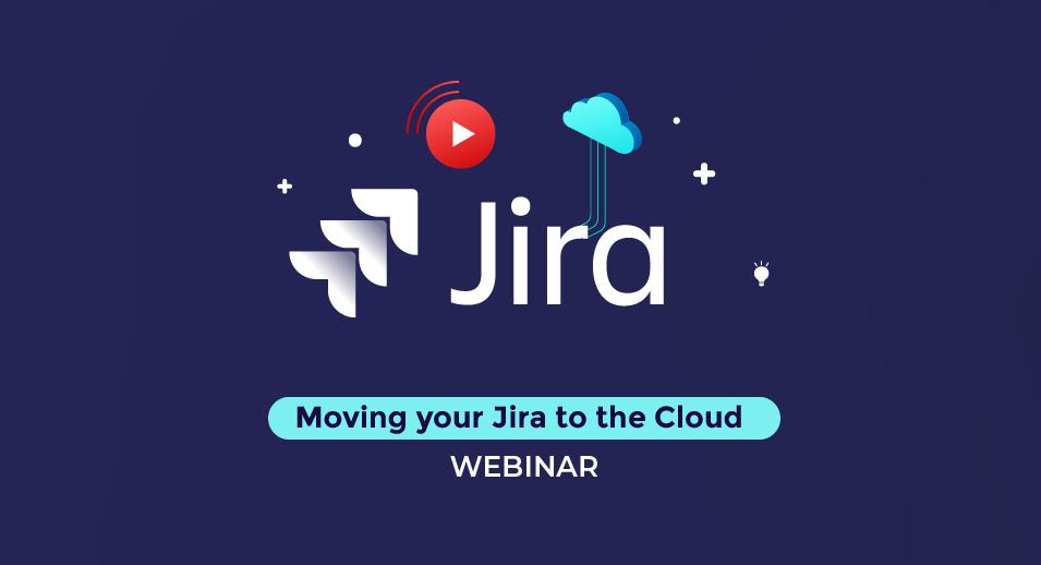 Moving your Jira to the Cloud Webinar